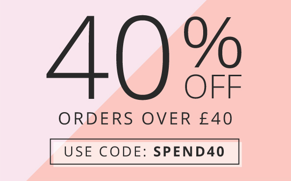 40% off orders over £40 Hurry, ends soon