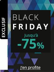 Black Friday Jusqu'à -75% et -10% supplémentaires