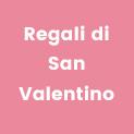 Idee regalo per <br/>San Valentino