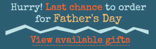 Hurry! Last chance to order for Father's Day